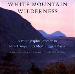 White Mountain Wilderness: A Photographic Journey to New Hampshire's Most Rugged Places by Jerry Monkman